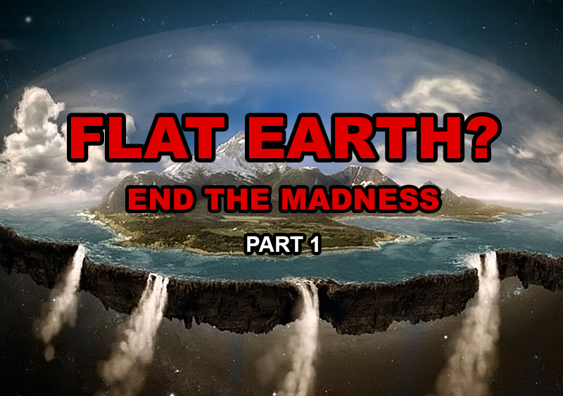 top-20-reasons-why-flat-earth-theory-has-absolutely-no-scientific-basis-part-1