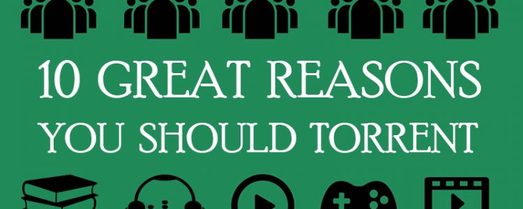 10-great-reasons-you-should-torrent