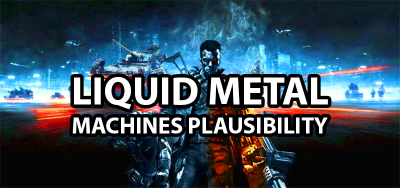 liquid-metal-machine-terminator-plausibility2