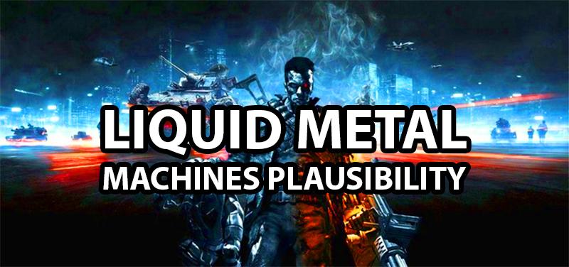 liquid-metal-machine-terminator-plausibility2