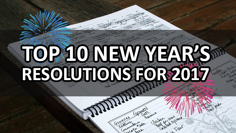 Amazing Top Ten New Yearu0027s Resolutions For 2017 | Make This Year A Great Year With  These 10 Great Ways To Get A Fresh Start To Your New Year