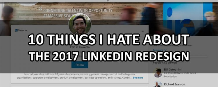 10-things-i-hate-about-the-2017-linkedin-redesign
