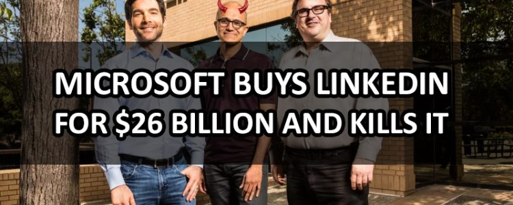 microsoft-buys-linkedin-for-26-billion-and-kills-it