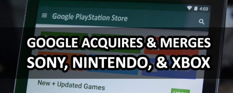 google-acquires-and-merges-sony-nintendo-and-xbox-google-playstation-store-1