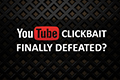 youtube-clickbait-finally-defeated5