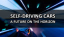 Self-Driving Cars: The Future Is On The Horizon, Autonomous Cars Are Coming Very Soon