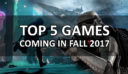 Top 5 New Games And Sequels Coming In Fall 2017