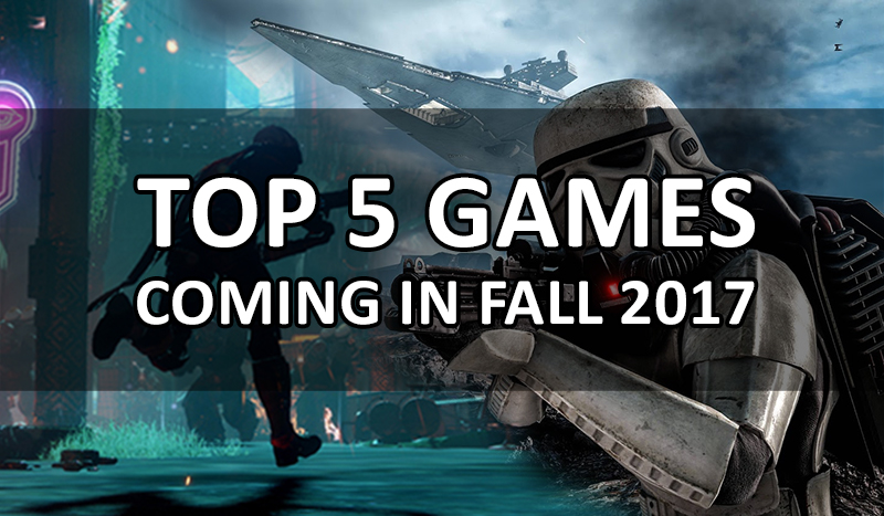 top-5-games-coming-in-fall-2017