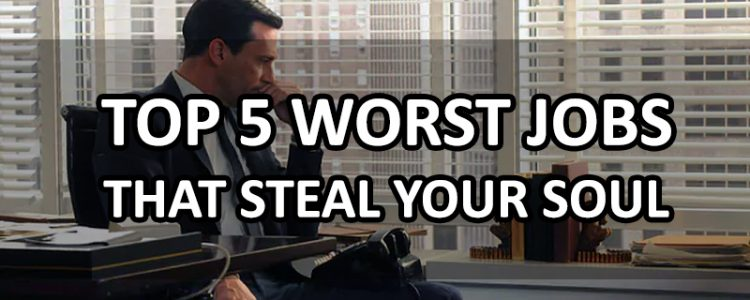 top-5-worst-jobs-that-steal-your-soul