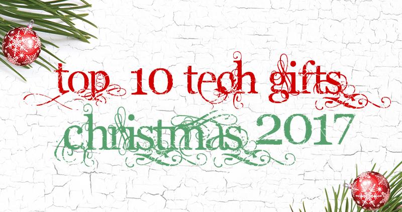 top-10-tech-gifts-christmas-2017